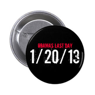OBAMAS LAST DAY, 1/20/13 BUTTON