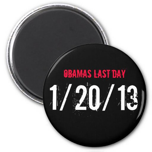 OBAMAS LAST DAY, 1/20/13 MAGNETS