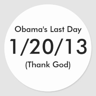 Obama's Last Day, 1/20/13, (Thank God) Classic Round Sticker