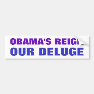 Obama's Reign - Our Deluge Car Bumper Sticker