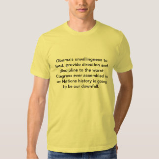 Obama's unwillingness to lead, provide directio... shirts