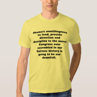 Obama's unwillingness to lead, provide directio... tshirts