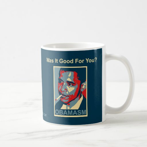Obamasm: Was It Good For You? Coffee Mug