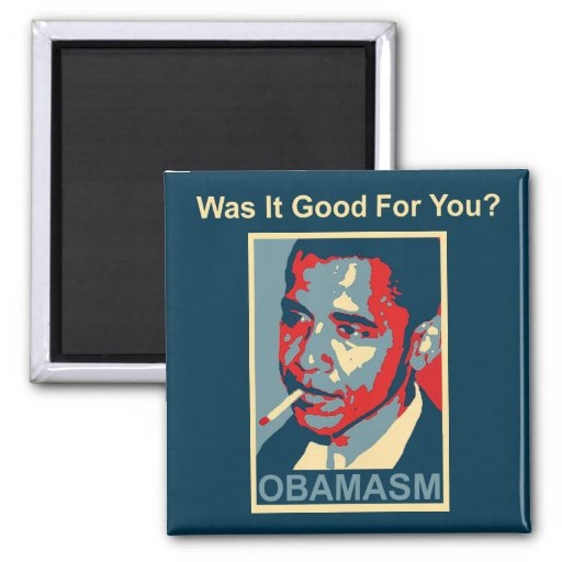 Obamasm: Was It Good For You? Magnets