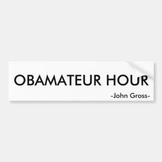 OBAMATEUR HOUR, -John Gross- Bumper Sticker