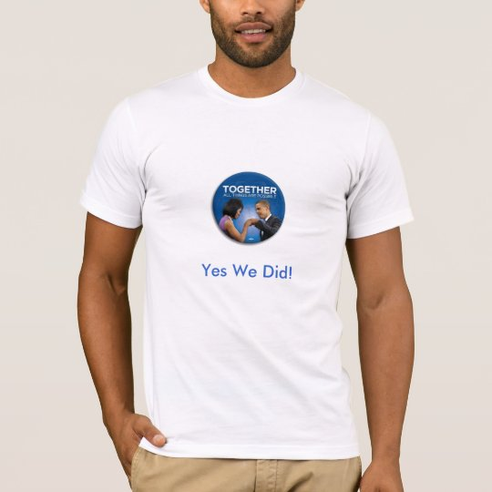 obamatogetherness, Yes We Did! T-Shirt