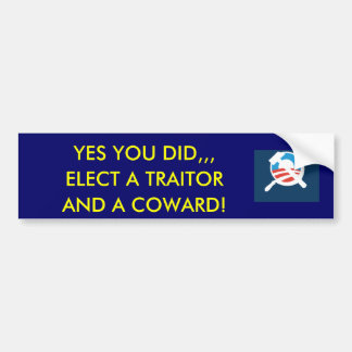obamunism, YES YOU DID,,,, ELECT A TRAITOR, AND... Car Bumper Sticker