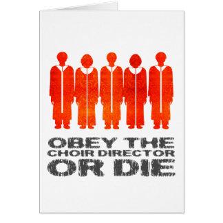 Obedezca al director del coro o muera felicitación