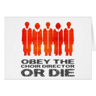 Obedezca al director del coro o muera felicitaciones