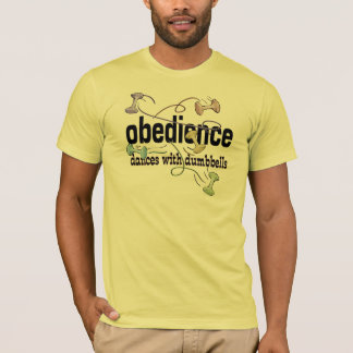 Obedience: Dances with Dumbbells T-Shirt