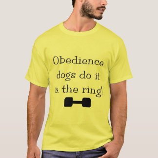 Obedience Dogs Do It In The Ring T-Shirt
