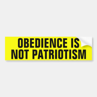 Obedience Is Not Patriotism Bumper Sticker