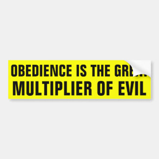 Obedience Is The Great Multiplier Of Evil Bumper Sticker