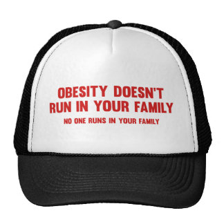 Obesity Doesn't Run In Your Family No One Runs In Hat
