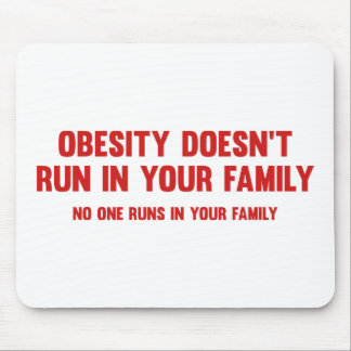 Obesity Doesn't Run In Your Family. No One Runs In Mouse Pad