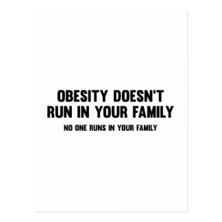 Obesity Doesn't Run In Your Family. No One Runs In Postcard