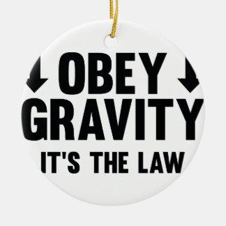 Obey Gravity. It's The Law. Ceramic Ornament