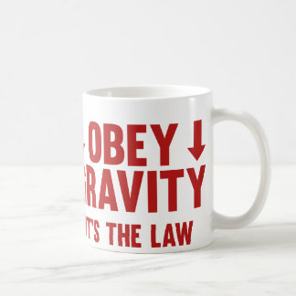 Obey Gravity. It's The Law. Coffee Mug