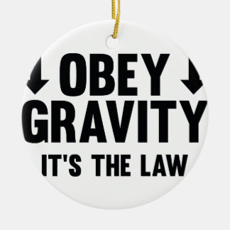 Obey Gravity. It's The Law. Double-Sided Ceramic Round Christmas Ornament