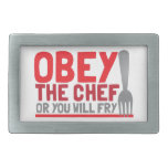 Obey the chef or you will fry belt buckle