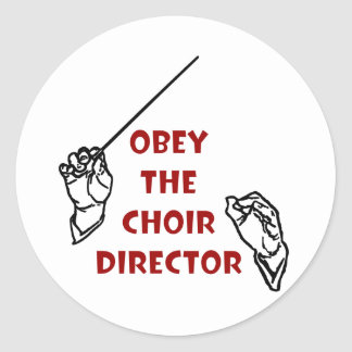 Obey the Choir Director Classic Round Sticker