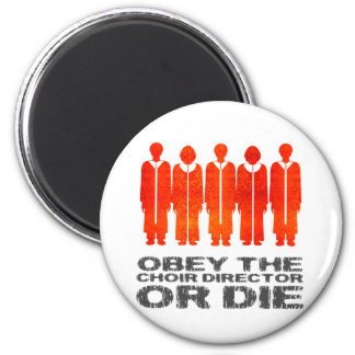 Obey the Choir Director or Die 2 Inch Round Magnet