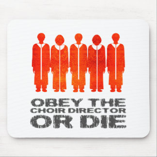 Obey the Choir Director or Die Mousepads