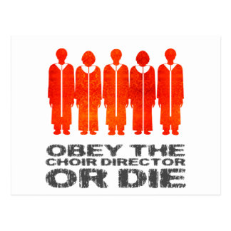 Obey the Choir Director or Die Post Card