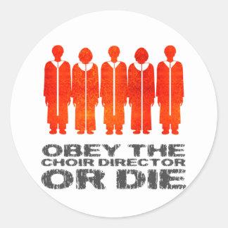 Obey the Choir Director or Die Round Sticker