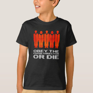 Obey the Choir Director or Die T-Shirt