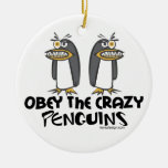 Obey the crazy Penguins! Ornaments