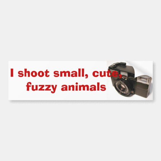objectcamera0079g, I shoot small, cute, fuzzy a... Bumper Sticker