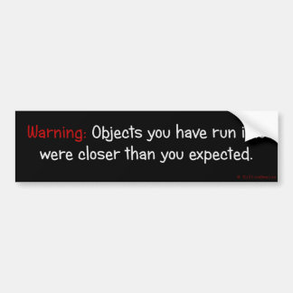 Objects are Closer Than They Appear Bumper Sticker