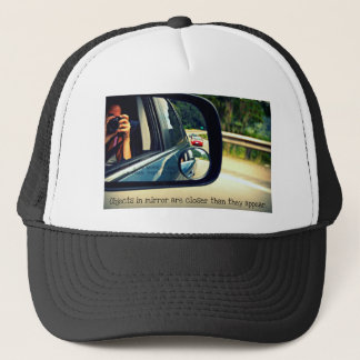 Objects in mirror are closer than they appear trucker hat