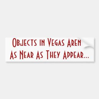Objects in Vegas Aren't As Near As They Appear... Bumper Sticker