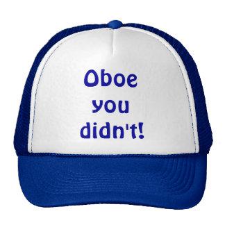 Oboe usted no hizo gorra