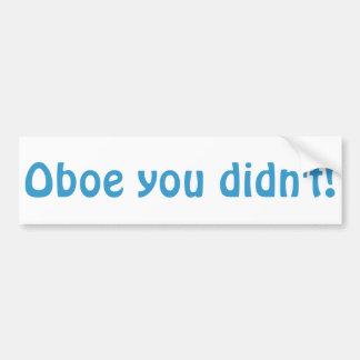 Oboe usted no hizo pegatina para el parachoques pegatina de parachoque