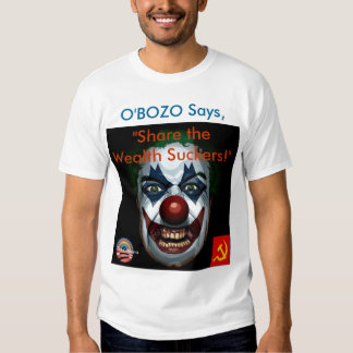 """O'Bozo says """"Share the Wealth Suckers!"""" T-Shirt"""