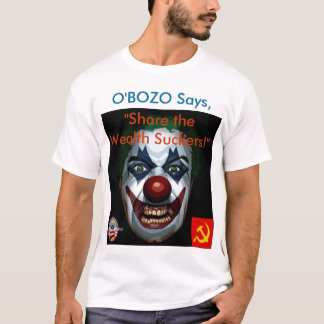 "O'Bozo says ""Share the Wealth Suckers!"" T-Shirt"
