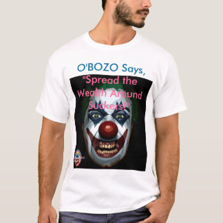 "O'Bozo says ""Spread the Wealth Suckers!"" T-Shirt"