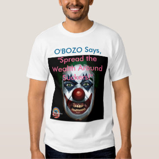 "O'Bozo says ""Spread the Wealth Suckers!"" Tee Shirt"