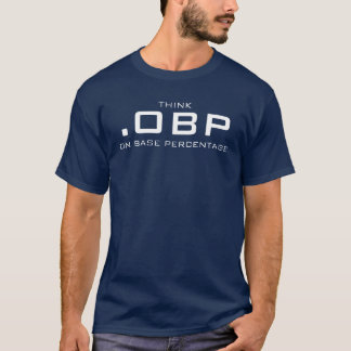 .OBP, THINK , ON BASE PERCENTAGE T-Shirt