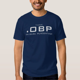 .OBP, THINK , ON BASE PERCENTAGE TSHIRTS