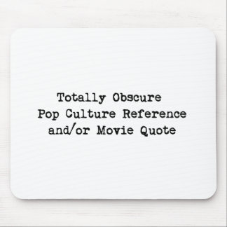 Obscure Pop Culture Reference and/or Movie Quote Mouse Pad
