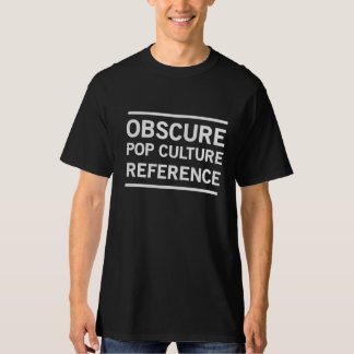 Obscure Pop Culture Reference Tee Shirt
