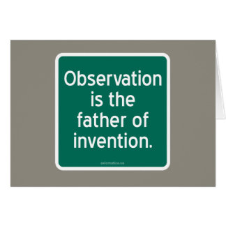 Observation is the father of invention. greeting card