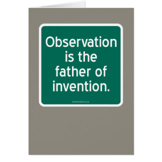 Observation is the father of invention. card