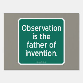 Observation is the father of invention. lawn sign