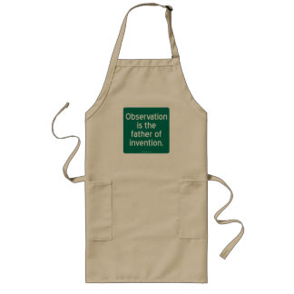 Observation is the father of invention. long apron
