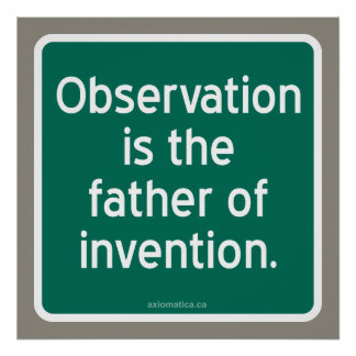 Observation is the father of invention. poster